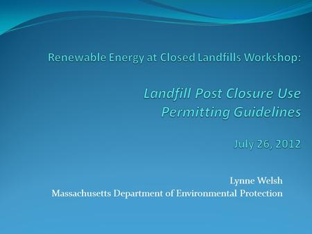 Lynne Welsh Massachusetts Department of Environmental Protection.