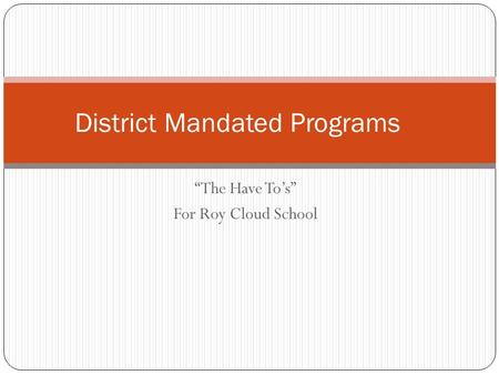 """The Have To's"" For Roy Cloud School District Mandated Programs."
