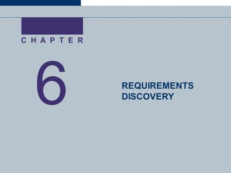 1 6 C H A P T E R REQUIREMENTS DISCOVERY. 2 Chapter Six Requirements Discovery Define system requirements and differentiate between functional and nonfunctional.