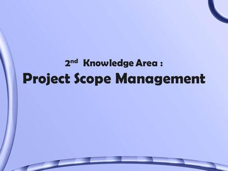 2 nd Knowledge Area : Project Scope Management. Importance of Good Project Scope Management 1995 CHAOS study cited user involvement, a clear project mission,