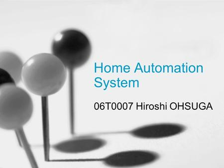 Home Automation System 06T0007 Hiroshi OHSUGA. Outline About Home Automation System Related Works -Remote-controlled home automation system via Bluetooth.
