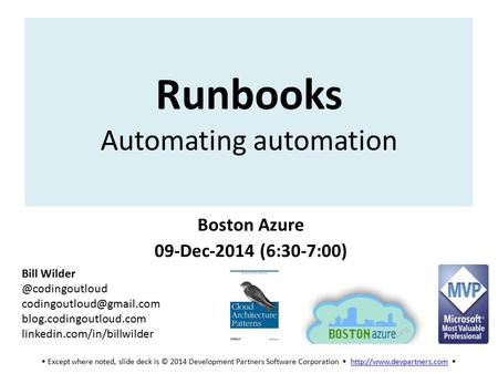 Except where noted, slide deck is © 2014 Development Partners Software Corporation   Runbooks Automating.
