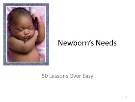 Newborn's Needs 50 Lessons Over Easy 1. Newborn Care After Birth  immediately-after-birth_3658844.bc 2.
