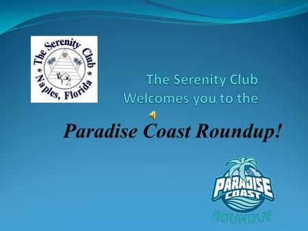 Paradise Coast Roundup!. A Brief History of The Serenity Club The Serenity Club opened its doors on May 1, 1996, with 32 scheduled AA meetings per week.