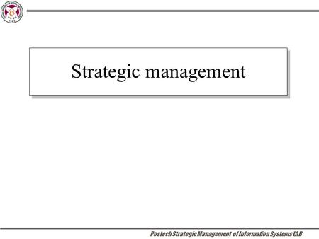 Postech Strategic Management of Information Systems LAB Strategic management.