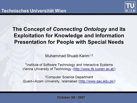 The Concept <strong>of</strong> Connecting Ontology and its Exploitation for Knowledge and Information Presentation for People with Special Needs Muhammad Shuaib Karim.