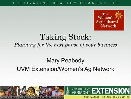 Taking Stock: Planning for the next phase of your business Mary Peabody UVM Extension/Women's Ag Network.
