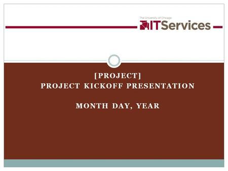 [PROJECT] PROJECT KICKOFF PRESENTATION MONTH DAY, YEAR.