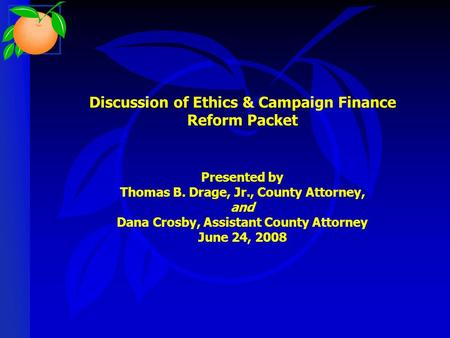 Discussion of Ethics & Campaign Finance Reform Packet Presented by Thomas B. Drage, Jr., County Attorney, and Dana Crosby, Assistant County Attorney June.