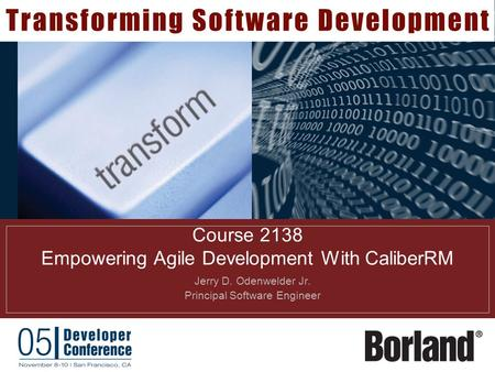 Course 2138 Empowering Agile Development With CaliberRM  Jerry D. Odenwelder Jr.  Principal Software Engineer.