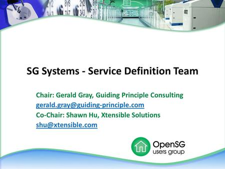 SG Systems - Service Definition Team Chair: Gerald Gray, Guiding Principle Consulting Co-Chair: Shawn Hu, Xtensible Solutions.