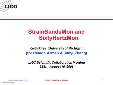 LIGO-G060410-00-Z Detchar Introduction (8/16/06)K. Riles - University of Michigan 1 StrainBandsMon and SixtyHertzMon Keith Riles (University of Michigan)