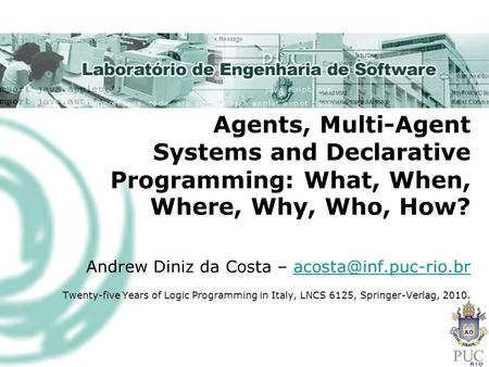 Agents, Multi-Agent Systems and Declarative Programming: What, When, Where, Why, Who, How? Andrew Diniz da Costa –