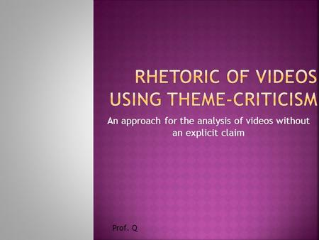 An approach for the analysis of videos without an explicit claim Prof. Q.