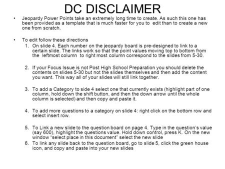 DC DISCLAIMER Jeopardy Power Points take an extremely long time to create. As such this one has been provided as a template that is much faster for you.