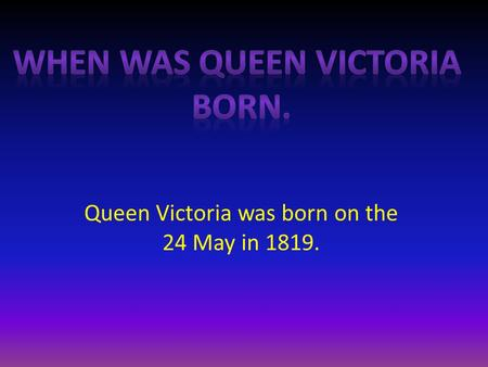 Queen Victoria was born on the 24 May in 1819.. What age did queen Victoria became the Queen Queen Victoria became a queen At the age of 21.