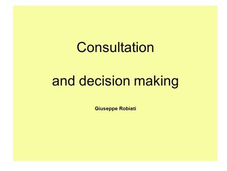Consultation and decision making Giuseppe Robiati.
