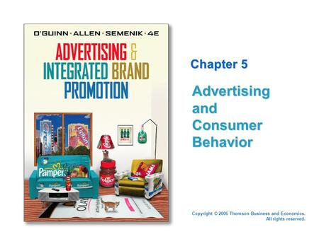 Copyright © 2006 Thomson Business and Economics. All rights reserved. Chapter 5 Advertising and Consumer Behavior.