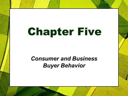 Chapter Five Consumer and Business Buyer Behavior.