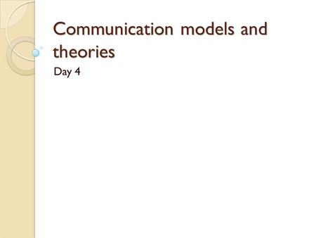 Communication models and theories Day 4. Agenda Why communication Exercise I Communication models Buying behaviour model Exercise II.