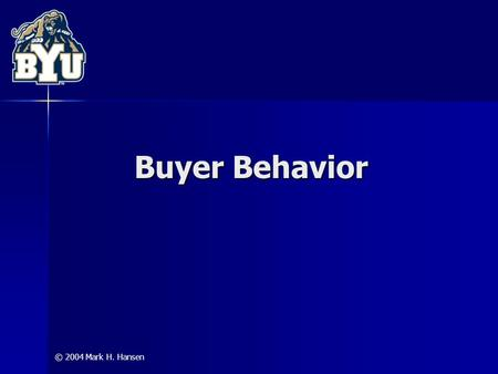 © 2004 Mark H. Hansen Buyer Behavior. 2 A purchase is an exchange the parties to that exchange are the consumer and the marketer the interests of the.