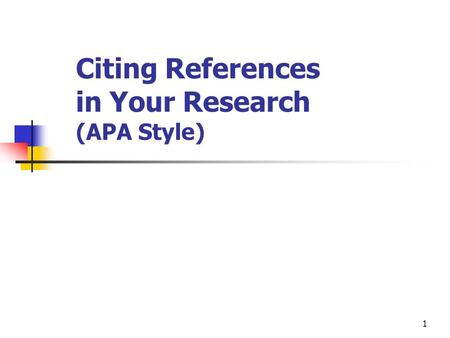 1 Citing References in Your Research (APA Style).