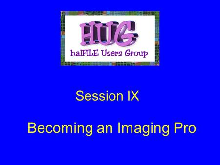 Becoming an Imaging Pro Session IX. What is the halFILE Image Viewer? Modular Program (halViewer.dll) Designed to be the primary image display for all.