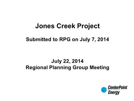 Jones Creek Project Submitted to RPG on July 7, 2014 July 22, 2014 Regional Planning Group Meeting.