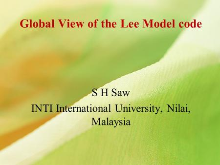 Global View of the Lee Model code S H Saw INTI International University, Nilai, Malaysia.