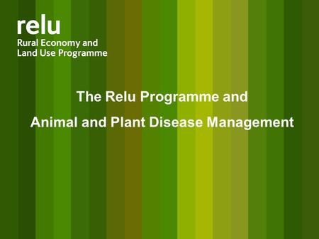 The Relu Programme and Animal and Plant Disease Management.