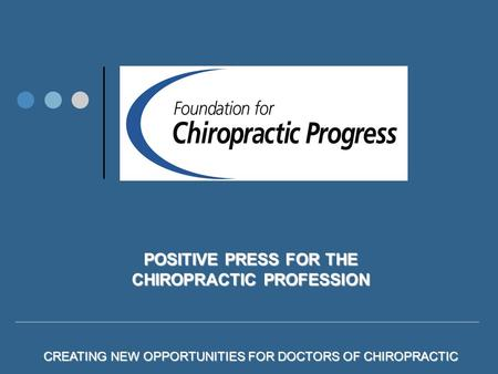 POSITIVE PRESS FOR THE CHIROPRACTIC PROFESSION CREATING NEW OPPORTUNITIES FOR DOCTORS OF CHIROPRACTIC 1.