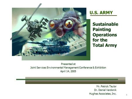 U.S. ARMY 1 Sustainable Painting Operations for the Total Army Mr. Patrick Taylor Dr. Daniel Verdonik Hughes Associates, Inc. Presented at Joint Services.