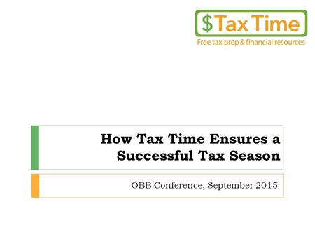 How Tax Time Ensures a Successful Tax Season OBB Conference, September 2015.
