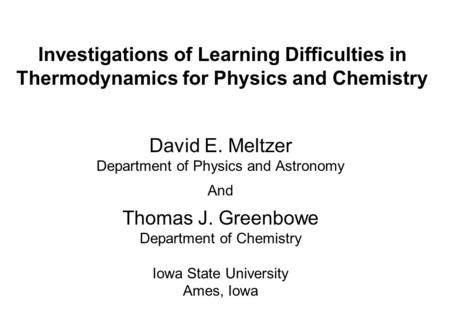 Investigations of Learning Difficulties in Thermodynamics for Physics and Chemistry David E. Meltzer Department of Physics and Astronomy And Thomas J.