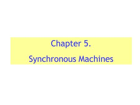 Chapter 5. Synchronous Machines. Introduction Unlike induction machines, the rotating air gap field and the rotor in the synchronous machine rotate at.