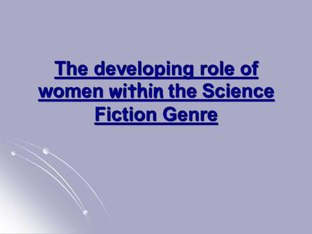 The developing role of women within the Science Fiction Genre.