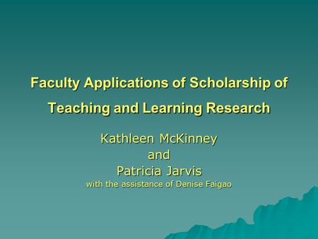 Faculty Applications of Scholarship of Teaching and Learning Research Kathleen McKinney and Patricia Jarvis with the assistance of Denise Faigao.