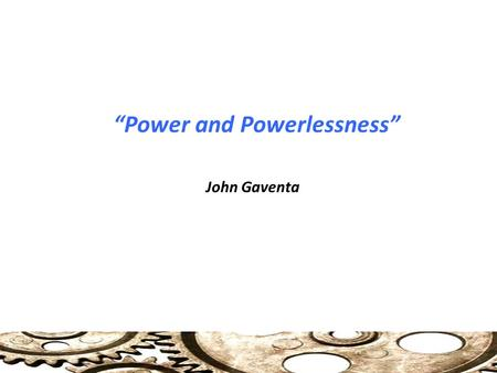 """Power and Powerlessness"" John Gaventa. Power and Participation Explaining Quiescence Why, in circumstances of inequality, do challenges to that inequality."