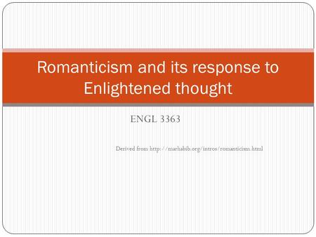 ENGL 3363 Derived from  Romanticism and its response to Enlightened thought.