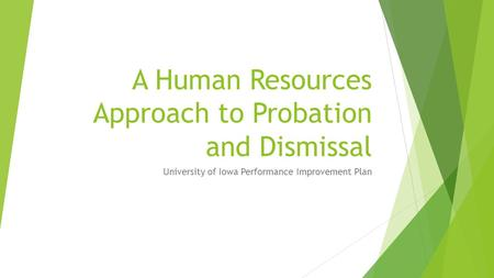 A Human Resources Approach to Probation and Dismissal University of Iowa Performance Improvement Plan.