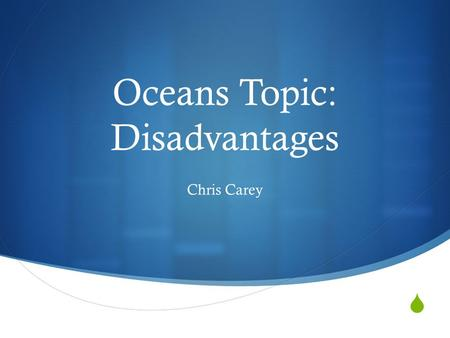 Oceans Topic: Disadvantages Chris Carey. Politics  Agenda DA's  Dead until November, probably later than that  Depends on the tournament  Immigration.