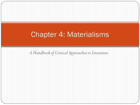 A Handbook of Critical Approaches to Literature Chapter 4: Materialisms.