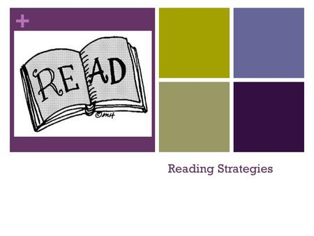 + Reading Strategies. + Visualize As you are reading create mental images in your mind of the story. Visualizing while you read will help you comprehend.