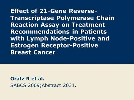 Effect of 21-Gene Reverse- Transcriptase Polymerase Chain Reaction Assay on Treatment Recommendations in Patients with Lymph Node-Positive and Estrogen.