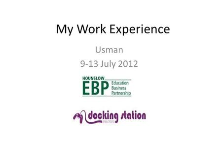 My Work Experience Usman 9-13 July 2012. HEBP: what do I know about it? Hounslow Education Business Partnership (HEBP) is a partnership between education,