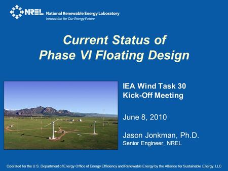 Current Status of Phase VI Floating Design Operated for the U.S. Department of Energy Office of Energy Efficiency and Renewable Energy by the Alliance.