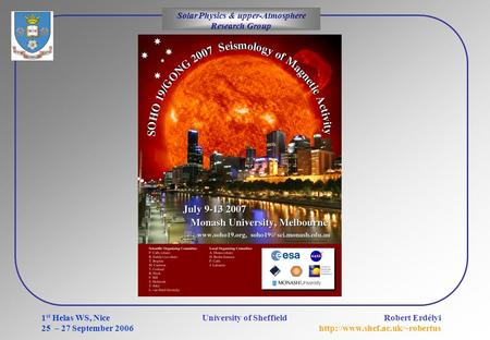Solar Physics & upper-Atmosphere Research Group Robert Erdélyi  1 st Helas WS, Nice 25 – 27 September 2006 University of.