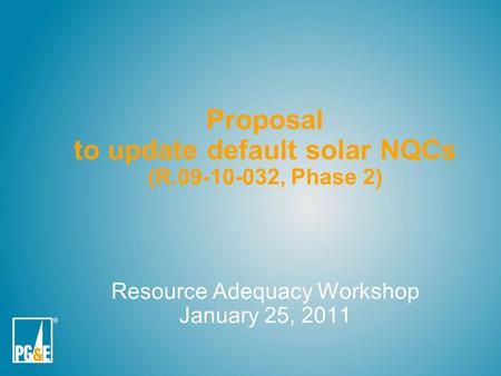 Proposal to update default solar NQCs (R.09-10-032, Phase 2) Resource Adequacy Workshop January 25, 2011.