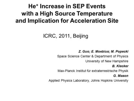 He + Increase in SEP Events with a High Source Temperature and Implication for Acceleration Site ICRC, 2011, Beijing Z. Guo; E. Moebius; M. Popecki Space.