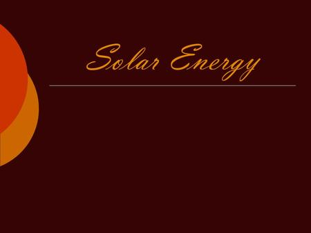 Solar Energy. Energy Sources Of The Earth Pros about solar energy  We use that kind of energy because it will never end  It's environmental friendly.